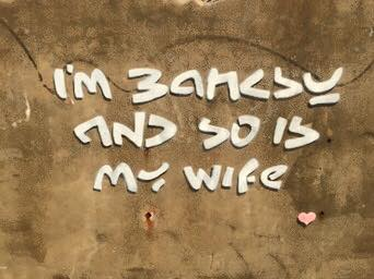 I'm Banksy and so is my wife